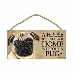 Other - A house is not a home without a pug wooden sign